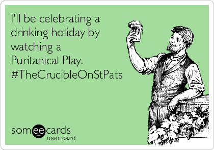 I'll be celebrating a  drinking holiday by watching a Puritanical Play.   #TheCrucibleOnStPats