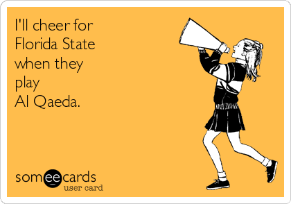 I'll cheer for Florida State when they play  Al Qaeda.