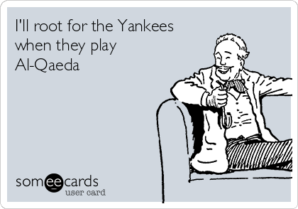 I'll root for the Yankees when they play Al-Qaeda