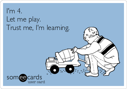 I'm 4. Let me play. Trust me, I'm learning.