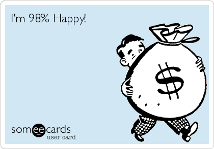 I'm 98% Happy!