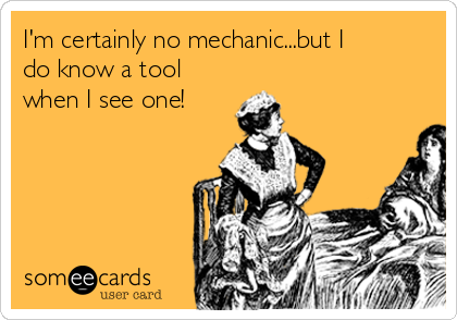 I'm certainly no mechanic...but I do know a tool when I see one!