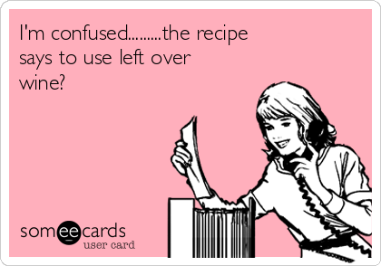 I'm confused.........the recipe says to use left over wine?
