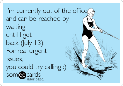 I'm currently out of the office  and can be reached by waiting until I get back (July 13). For real urgent issues, you could try calling :)