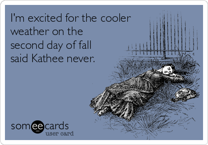 I'm excited for the cooler weather on the second day of fall said Kathee never.