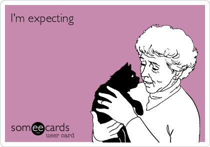 I'm expecting