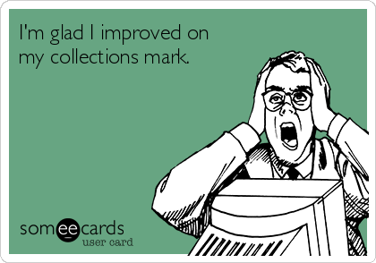 I'm glad I improved on my collections mark.