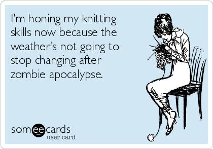 im-honing-my-knitting-skills-now-because