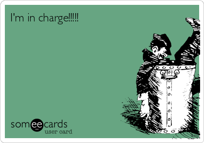 I'm in charge!!!!!