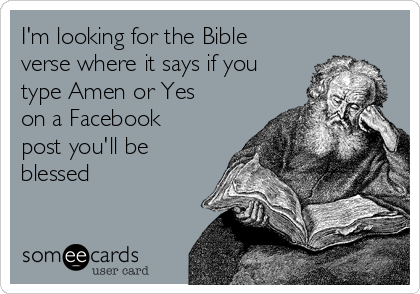 I'm looking for the Bible verse where it says if you type Amen or Yes on a Facebook post you'll be blessed
