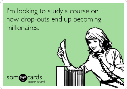 I'm looking to study a course on how drop-outs end up becoming millionaires.
