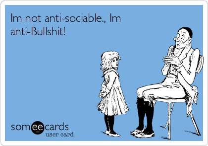 Im not anti-sociable., Im anti-Bullshit!