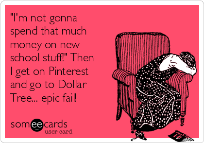 """I'm not gonna spend that much money on new school stuff!"" Then I get on Pinterest and go to Dollar Tree... epic fail!"