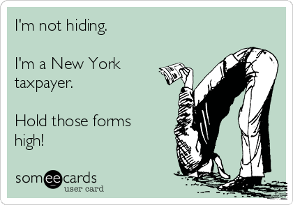 I'm not hiding.   I'm a New York taxpayer.  Hold those forms high!