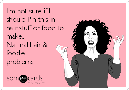 I'm not sure if I should Pin this in hair stuff or food to make... Natural hair & foodie problems