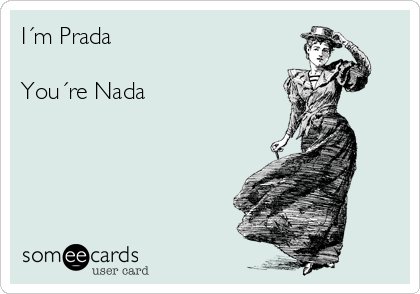 I´m Prada   You´re Nada