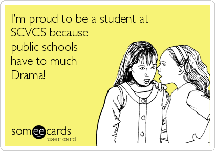 I'm proud to be a student at SCVCS because public schools have to much Drama!