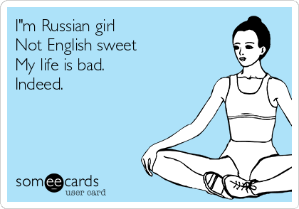 """I""""m Russian girl Not English sweet My life is bad. Indeed."""