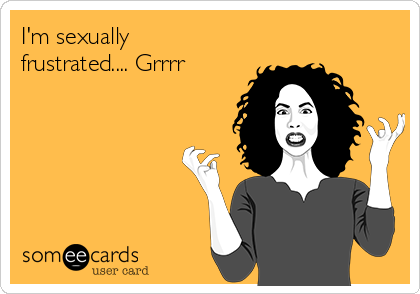 Sexually frustrated ecards