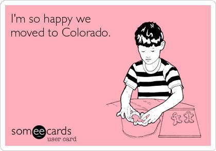 I'm so happy we moved to Colorado.