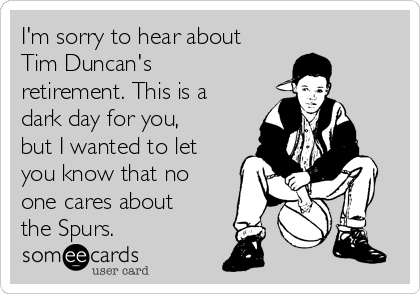 066c9a74fc7 I m sorry to hear about Tim Duncan s retirement. This is a dark day ...