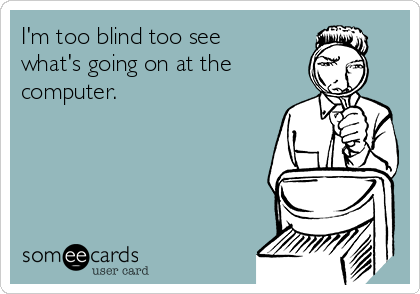 I'm too blind too see what's going on at the  computer.
