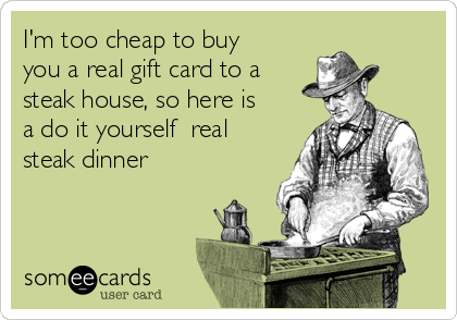 Im too cheap to buy you a real gift card to a steak house so here im too cheap to buy you a real gift card to a steak house solutioingenieria Gallery