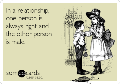 In a relationship one person is always right