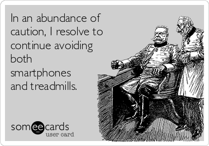 In an abundance of caution, I resolve to continue avoiding both smartphones and treadmills.