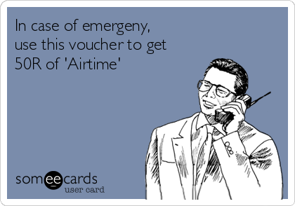 In case of emergeny, use this voucher to get  50R of 'Airtime'