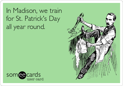 In Madison, we train for St. Patrick's Day all year round.