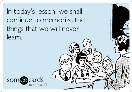 In today's lesson, we shall continue to memorize the things that we will never learn.