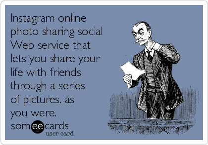 Instagram online photo sharing social Web service that lets you share your life with friends through a series of pictures. as you were.
