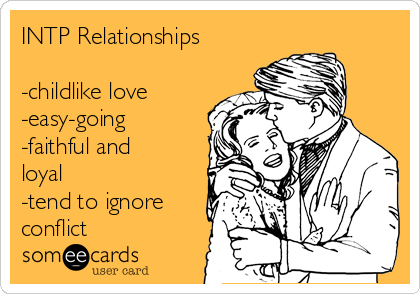 INTP Relationships -childlike love -easy-going -faithful and