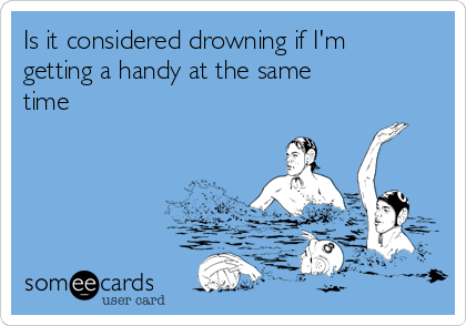 Is it considered drowning if I'm getting a handy at the same  time