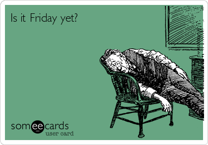 Is it Friday yet? | Monday Punday Ecard