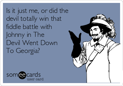 Is it just me, or did the devil totally win that fiddle battle with Johnny in The Devil Went Down To Georgia?