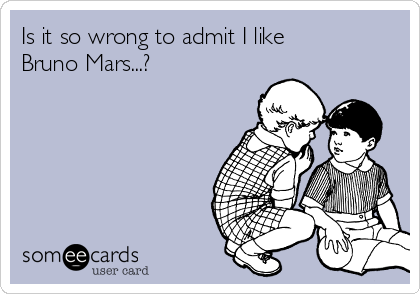 Is it so wrong to admit I like Bruno Mars...?