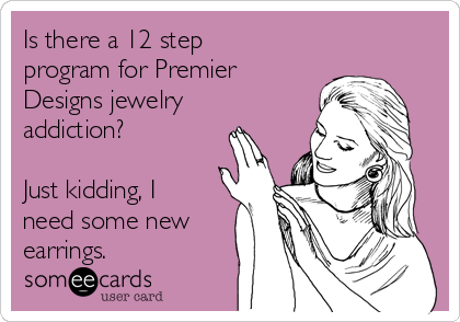 is there a 12 step program for premier designs jewelry addiction just kidding i need some new earrings 7179e is there a 12 step program for premier designs jewelry addiction
