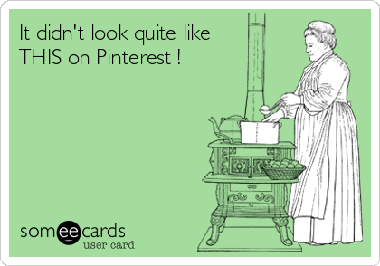 It didn't look quite like THIS on Pinterest !