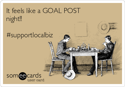 It feels like a GOAL POST night!!  #supportlocalbiz