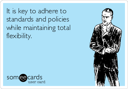 It is key to adhere to standards and policies while maintaining total flexibility.