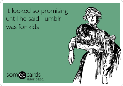 It looked so promising until he said Tumblr was for kids