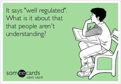 "It says ""well regulated"".  What is it about that  that people aren't understanding?"