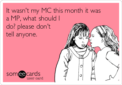 It wasn't my MC this month it was a MP, what should I do? please don't tell anyone.