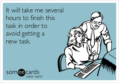 It will take me several hours to finish this task in order to avoid getting a new task.