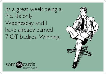 Its a great week being a Pta. Its only Wednesday and I have already earned 7 OT badges. Winning.