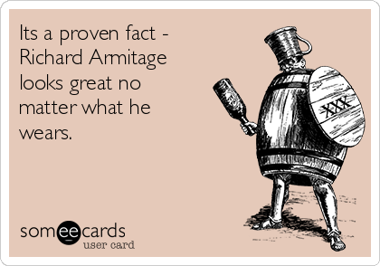Its a proven fact - Richard Armitage looks great no matter what he wears.