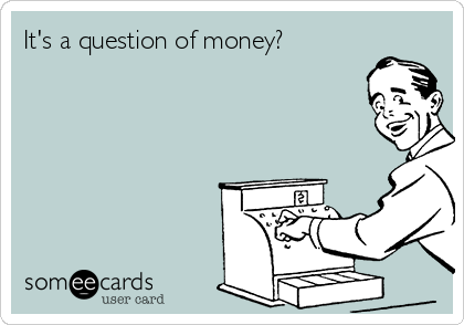 It's a question of money?