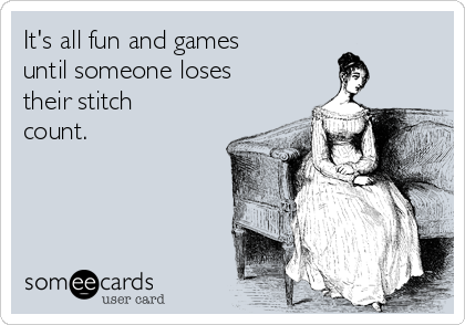 It's all fun and games until someone loses their stitch count.